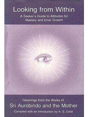 Looking from Within (A Seeker's Guide to Attitudes for Mastery and Inner Growth)