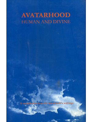 Avatarhood Human and Divine (A Compilation from Sri Aurobindo's Writings)