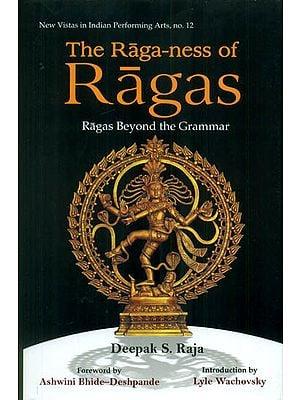 The Raga-ness of Ragas (Ragas Beyond the Grammar)