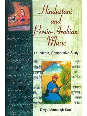 Hindustani and Persio-Arabian Music (An Indepth, Comparative Study)