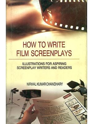 How to Write Film Screenplays (Illustrations for Aspiring Screenplay Writers and Readers)