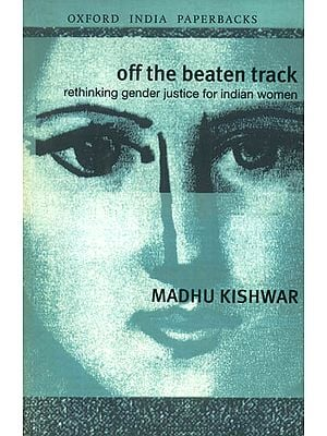 Off the Beaten Track (Rethinking Gender Justice for Indian Women)