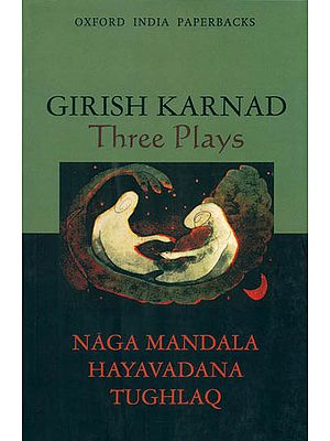 Three Plays (Naga Mandala, Hayavadana, Tughlaq)