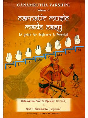 Carnatic Music Made Easy: A Guide For Beginners and Parents (With Notations)