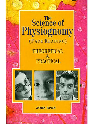 The Science of Physiognomy Face Reading (Theoretical and Practical)