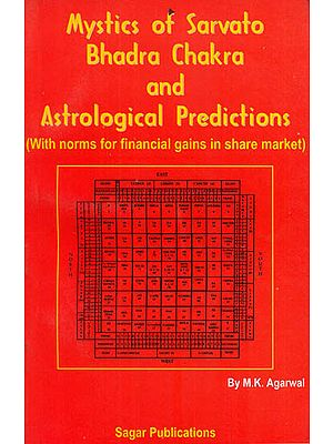 Mystics of Sarvato Bhadra Chakra and Astrological Predictions (With Norms for Financial Gains in Share Market)