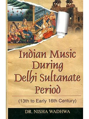 Indian Music During Delhi Sultanate Period (13th to Early 16th Century)