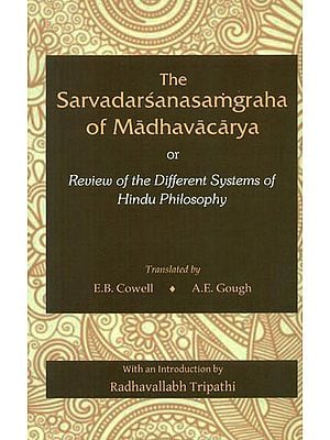 The Sarvadarsanasamgraha of Madhavacarya or Review of the Different Systems of Hindu Philosophy