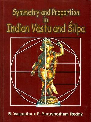Symmetry and Proportion in Indian  Vastu and Silpa