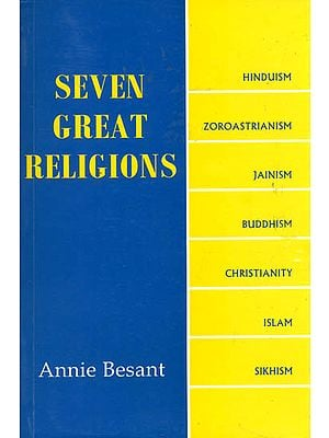 SEVEN GREAT RELIGIONS (Hinduism, Zoroastrianism, Jainism, Buddhism, Christianity, Islam and Sikhism)