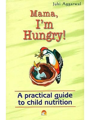 Mummy I'm Hungry: A practical guide to child nutrition