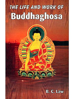 The Life and Work of Buddhaghosa