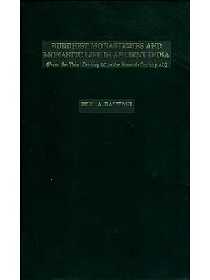 Buddhist Monasteries and Monastic Life in Ancient India (From the Third Century BC to the Seventh Century AD)