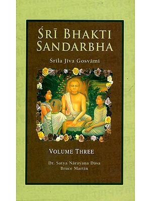 Sri Bhakti Sandarbha (Volume 3) The Fifth Book of The Sri Bhagavata-Sandarbhah Also Known as Sri Sat-Sandarbhah By Srila Jiva Gosvami Prabhupada ( (Sanskrit Text, Roman Transliteration and English Translation))