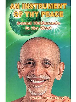 An Instrument of Thy Peace: Swami Chidananda in the West