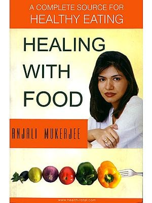 Healing with Food: A Complete Source for Healthy Eating