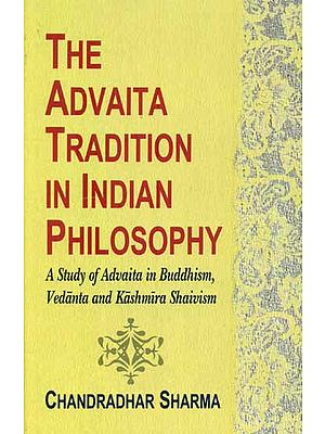 The Advaita Tradition in Indian Philosophy(A study of Advaita in Buddhism, Vedanta And Kashmir Shaivism)
