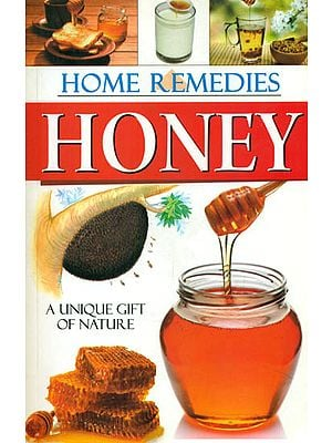 Home Remedies Honey ? A Unique Gift of Nature (Boost Your Power, Vigour and Gain Long Life)