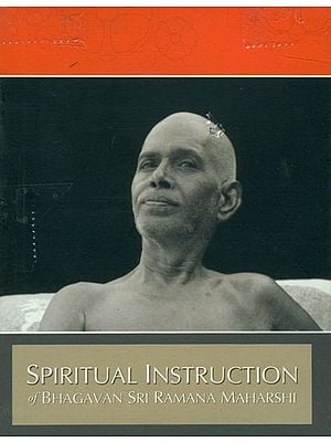 Spiritual Instruction of Bhagavan Sri Ramana Maharshi