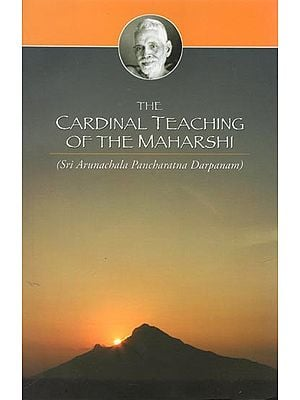 The Cardinal Teaching of The Maharshi (Sri Arunachala Pancharatna Darpanam)