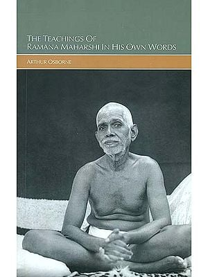 The Teachings of Ramana Maharishi in His Own Words