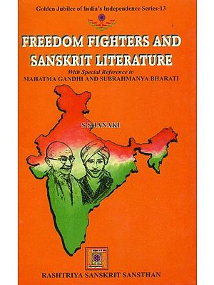 Freedom Fighters and Sanskrit Literature (With Special Reference to Mahatma Gandhi and Subrahmanya Bharati)