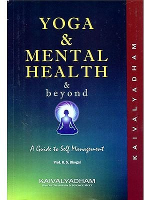 Yoga and Mental Health and Beyond (A Guide to Self Management)