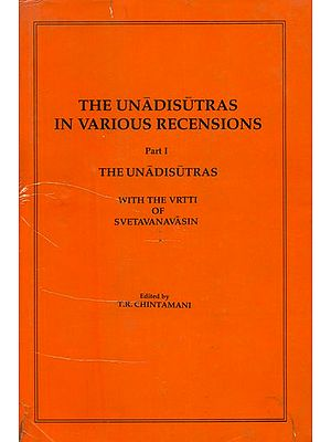The Unadisutras in Various Recensions: The Unadisutras With The Vrtti of Svetavanavasin (Part I) - An Old and Rare Book