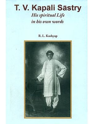 T. V. Kapali Sastry (His Spiritual Life in His Own Words)