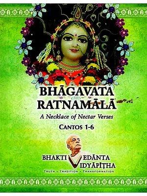 Bhagavata Ratnamala: A Necklace of Nectar Verses (Cantos 1-6)