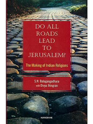 Do All Roads Lead to Jerusalem? (The Making of Indian Religions)
