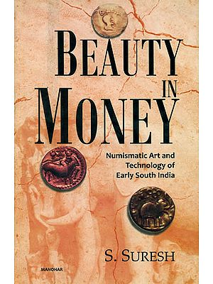 Beauty in Money (Numismatic Art and Technology of Early South India)