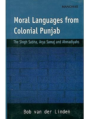 Moral Languages from Colonial Punjab (The Singh Sabha, Arya Samaj and Ahmadiyahs)