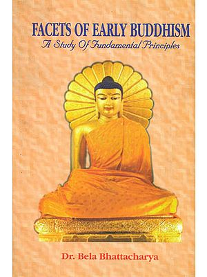 Facets of Early Buddhism (A Study of Fundamental Principles)