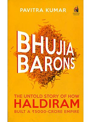 Bhujia Barons - The Untold Story of How Haldiram Built a ₹ 5000 Crore Empire