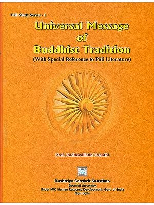 Universal Message of Buddhist Tradition (With Special Reference to Pali Literature)
