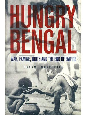 Hungry Bengal (War, Famine, Riots and The End of Empire)