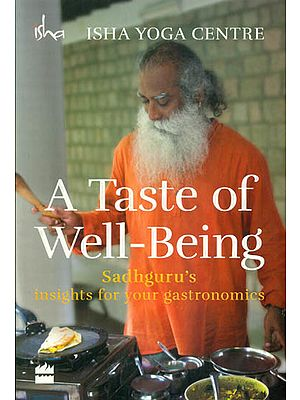 A Taste of Well-Being (Sadhguru's insights for your Gastronomics)