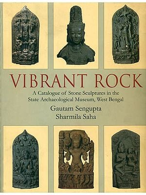 Vibrant Rock (A Catalogue of Stone Sculptures in the State Archaeological Museum, West Bengal)