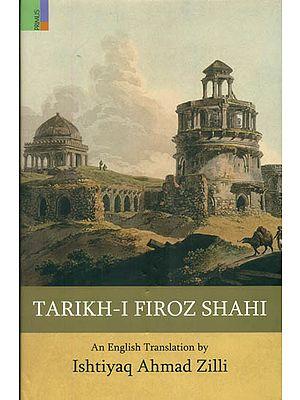 Tarikh-I Firoz Shahi - A Fine Specimen of Indo-Persian Historiography