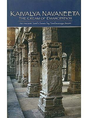 Kaivalya Navaneeta: The Cream of Emancipation (An Ancient Tamil Classic by Tandavaraya Swami)