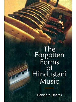 The Forgotten Forms of Hindustani Music