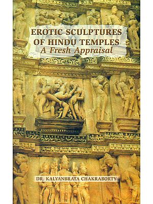 Erotic Sculptures of Hindu Temples (A Fresh Appraisal)