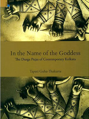 In the Name of the Goddess (The Durga Pujas of Contemporary Kolkatta)