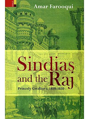 Sindias and the Raj (Princely Gwalior c. 1800-1850)