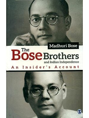 The Bose Brothers and Indian Independence (An Insider's Account)