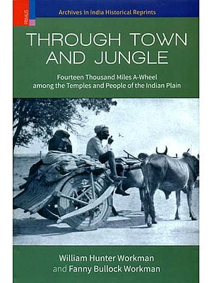 Through Town and Jungle (Fourteen Thousand Miles A Wheel Among The Temples and People of The Indian Plain)