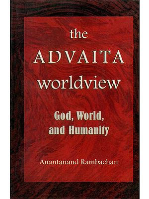 The Advaita Worldview (God, World, and Humanity)