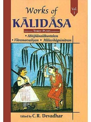 Works of Kalidasa: Three Plays -  Abhijnanasakuntalam, Vikramorvasiyam, Malavikagnimitram (Volume I)