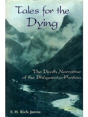 Tales for The Dying (The Death Narrative of The Bhagavata-Purana)